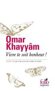 Omar Khayyâm - Vivre te soit bonheur !